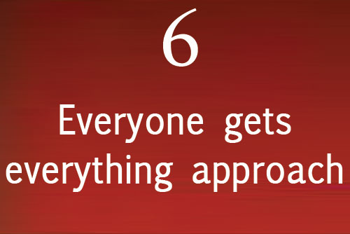 Everyone gets everything approach